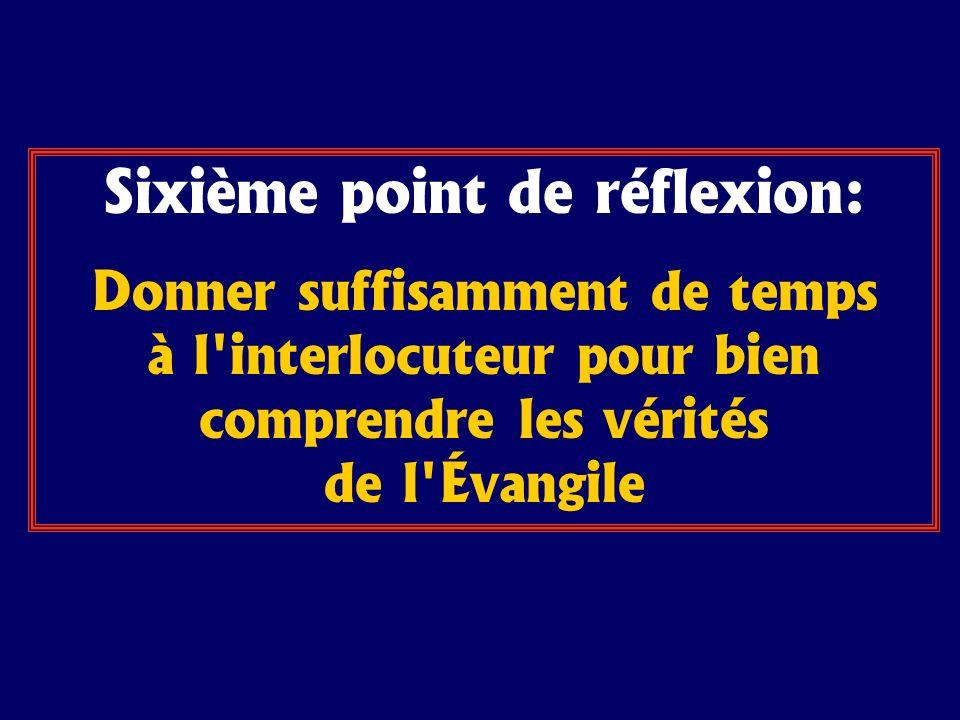 Sixième point de réflexion: Donner suffisamment de temps à l'interlocuteur pour bien comprendre les vérités de l'Évangile