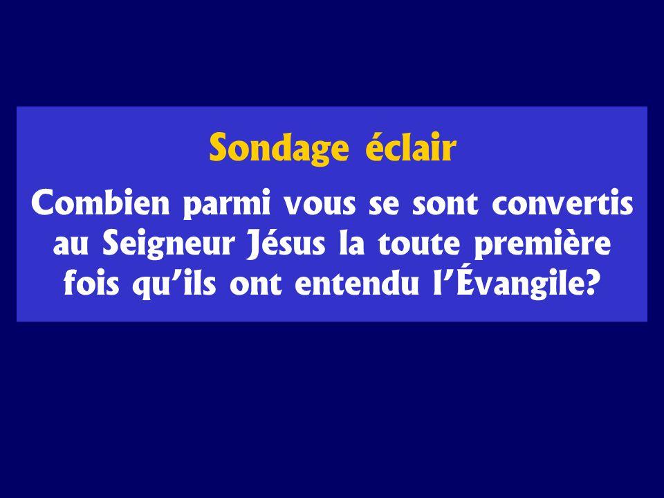 Sondage éclair Combien parmi vous se sont convertis au Seigneur Jésus la toute première fois quils ont entendu lÉvangile?