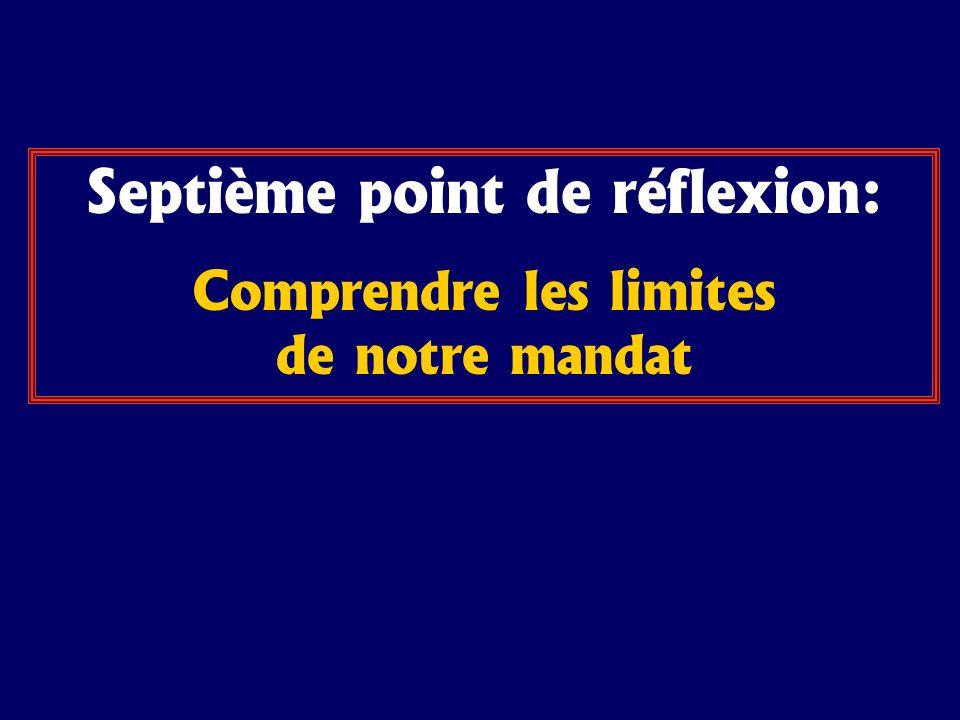 Septième point de réflexion: Comprendre les limites de notre mandat