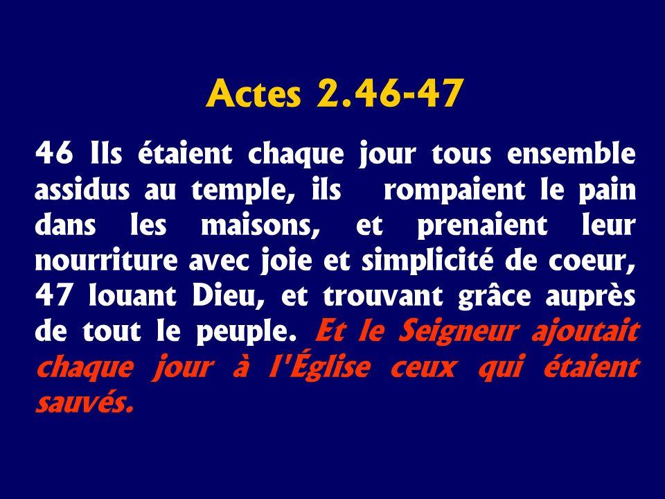 Actes 2.46-47 46 Ils étaient chaque jour tous ensemble assidus au temple, ils rompaient le pain dans les maisons, et prenaient leur nourriture avec jo