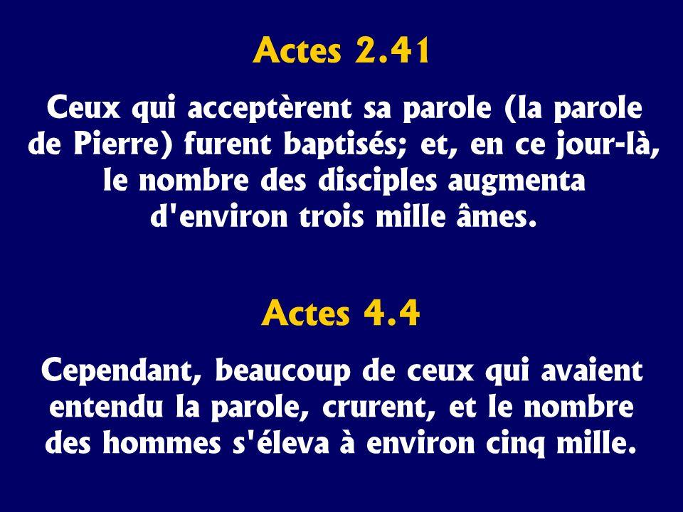 Actes 2.41 Ceux qui acceptèrent sa parole (la parole de Pierre) furent baptisés; et, en ce jour-là, le nombre des disciples augmenta d'environ trois m