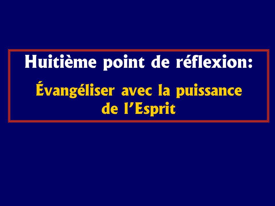 Huitième point de réflexion: Évangéliser avec la puissance de lEsprit