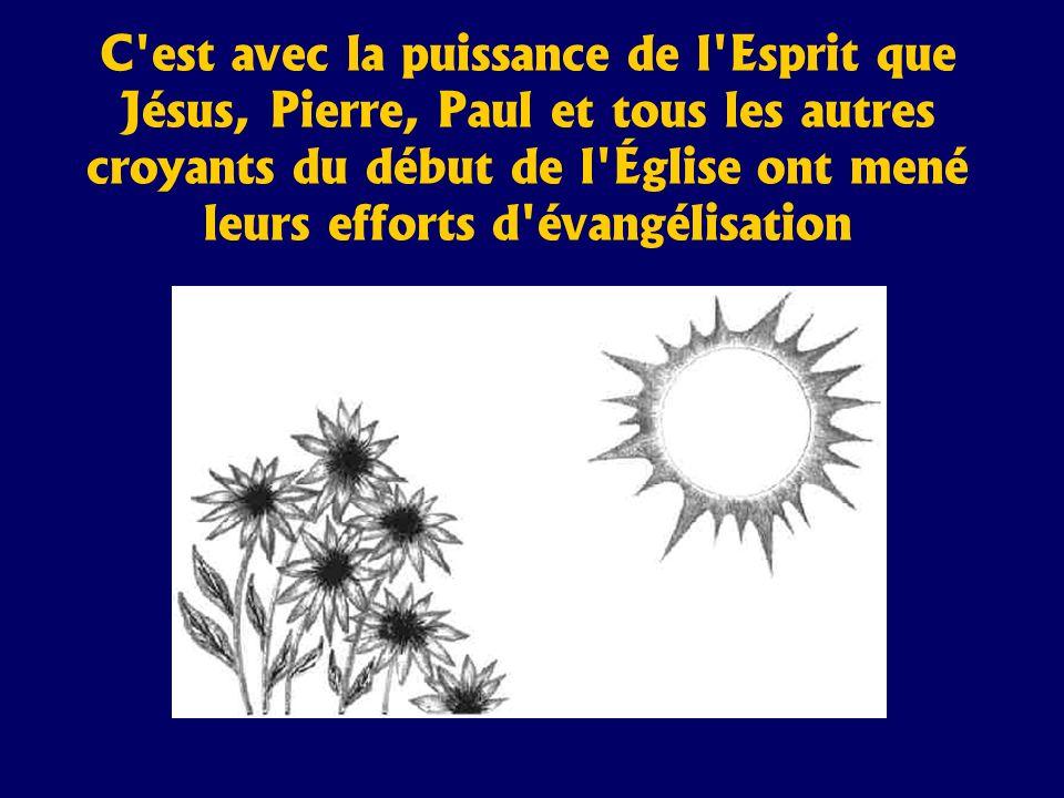 C'est avec la puissance de l'Esprit que Jésus, Pierre, Paul et tous les autres croyants du début de l'Église ont mené leurs efforts d'évangélisation