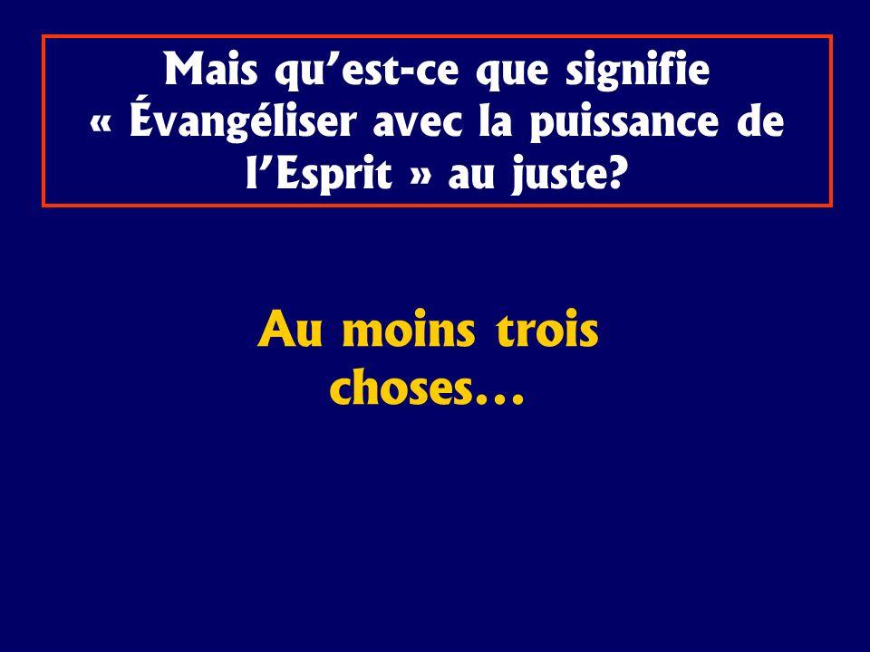 Mais quest-ce que signifie « Évangéliser avec la puissance de lEsprit » au juste? Au moins trois choses...