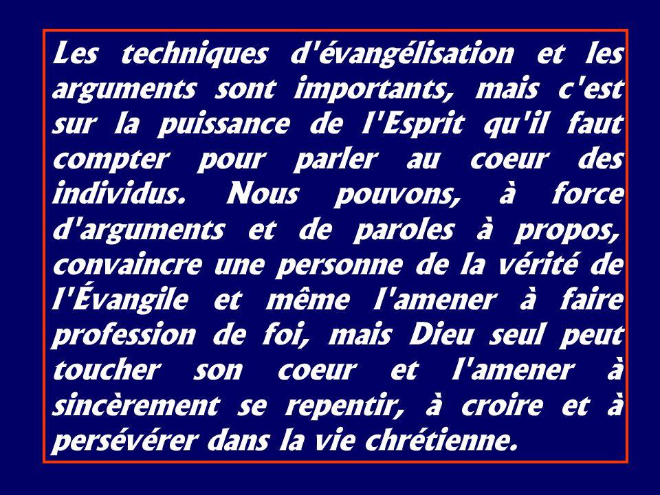 Les techniques d'évangélisation et les arguments sont importants, mais c'est sur la puissance de l'Esprit qu'il faut compter pour parler au coeur des