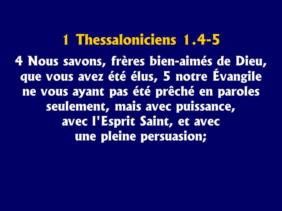 1 Thessaloniciens 1.4-5 4 Nous savons, frères bien-aimés de Dieu, que vous avez été élus, 5 notre Évangile ne vous ayant pas été prêché en paroles seu