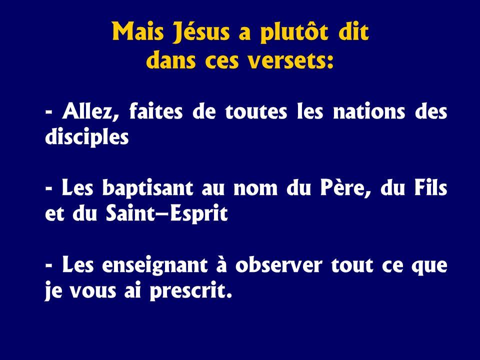 - Allez, faites de toutes les nations des disciples - Les baptisant au nom du Père, du Fils et du Saint–Esprit - Les enseignant à observer tout ce que
