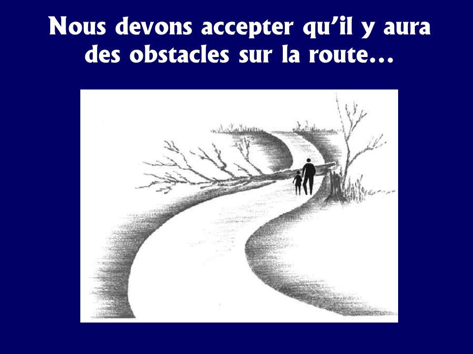 Nous devons accepter quil y aura des obstacles sur la route...