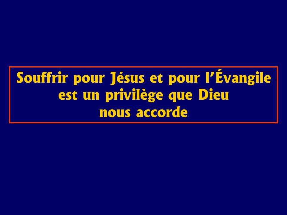 Souffrir pour Jésus et pour lÉvangile est un privilège que Dieu nous accorde