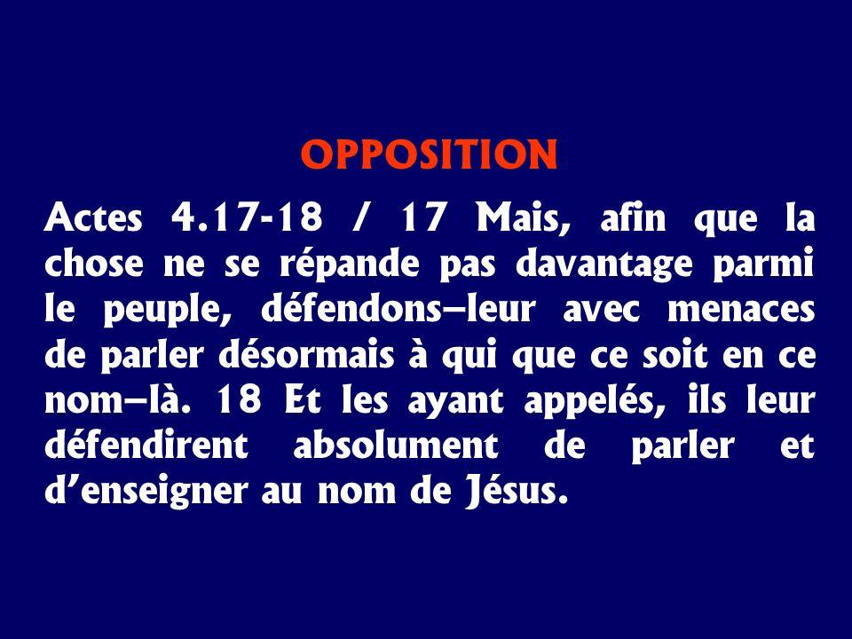 OPPOSITION Actes 4.17-18 / 17 Mais, afin que la chose ne se répande pas davantage parmi le peuple, défendons–leur avec menaces de parler désormais à q