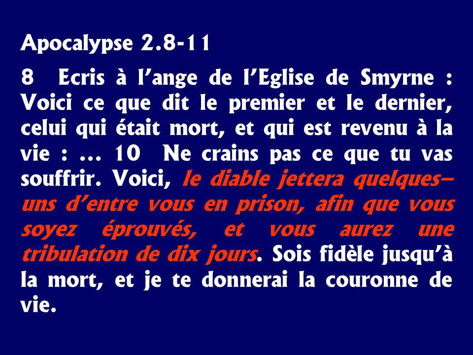 Apocalypse 2.8-11 8 Ecris à lange de lEglise de Smyrne : Voici ce que dit le premier et le dernier, celui qui était mort, et qui est revenu à la vie :