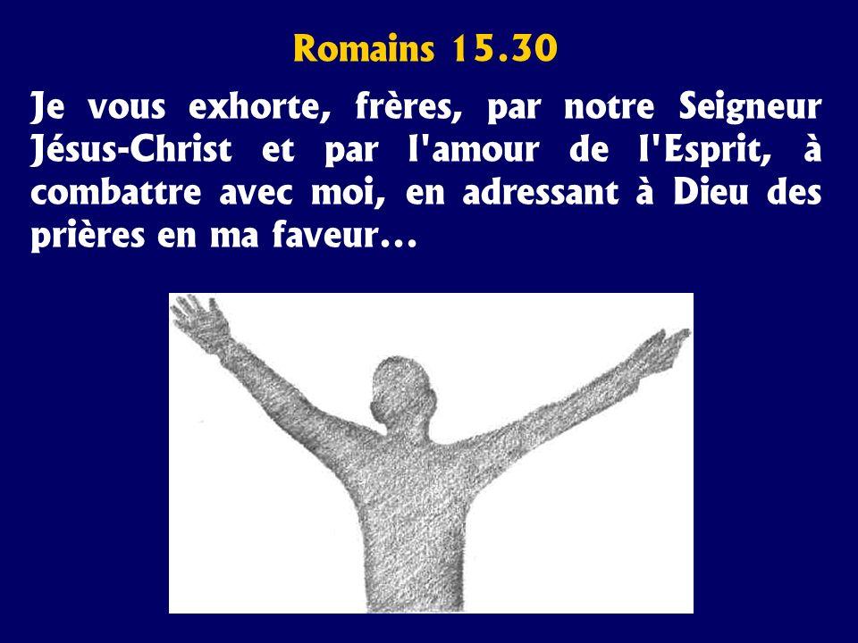 Romains 15.30 Je vous exhorte, frères, par notre Seigneur Jésus-Christ et par l'amour de l'Esprit, à combattre avec moi, en adressant à Dieu des prièr
