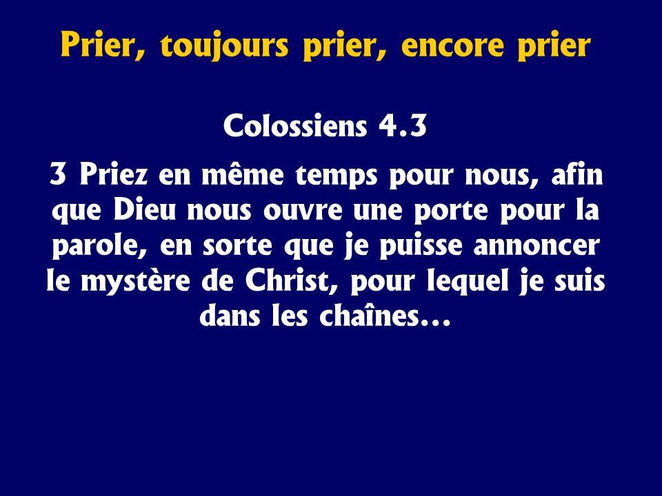 Colossiens 4.3 3 Priez en même temps pour nous, afin que Dieu nous ouvre une porte pour la parole, en sorte que je puisse annoncer le mystère de Chris