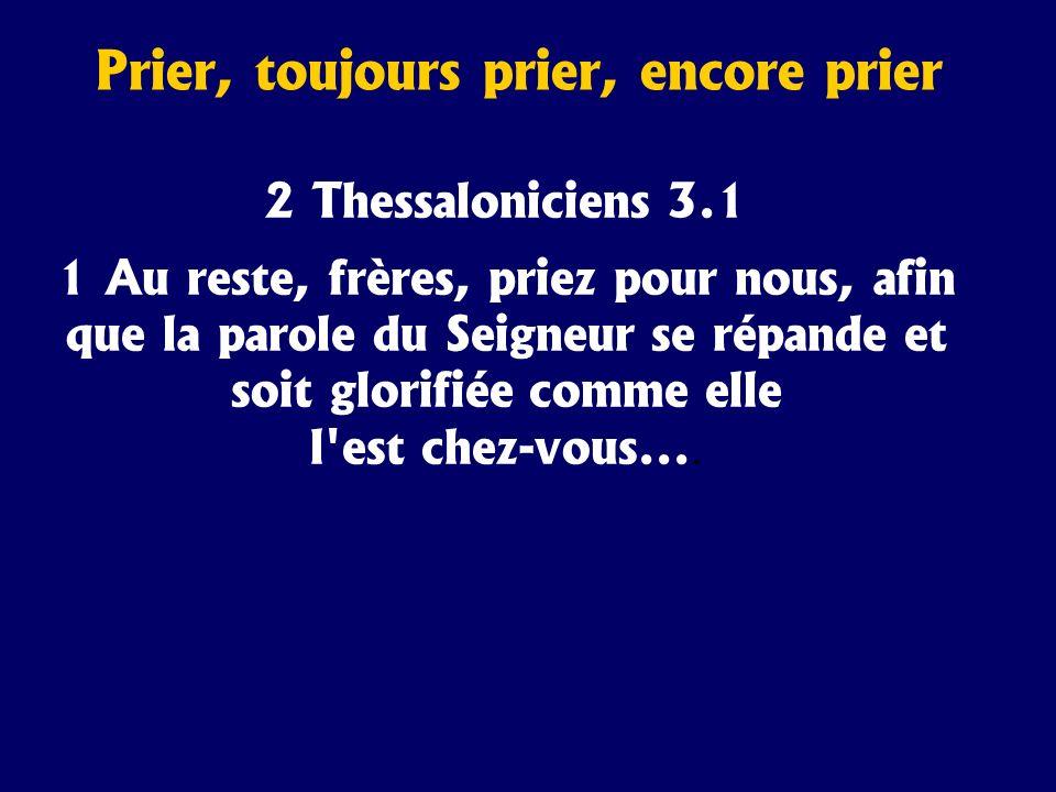 2 Thessaloniciens 3.1 1 Au reste, frères, priez pour nous, afin que la parole du Seigneur se répande et soit glorifiée comme elle l'est chez-vous....