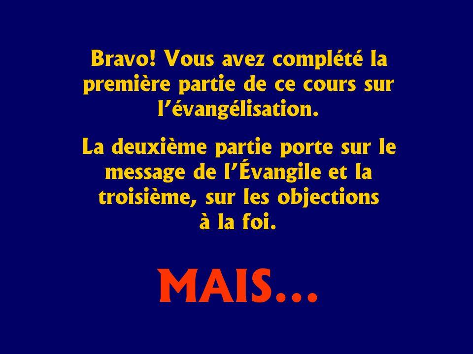 Bravo! Vous avez complété la première partie de ce cours sur lévangélisation. La deuxième partie porte sur le message de lÉvangile et la troisième, su