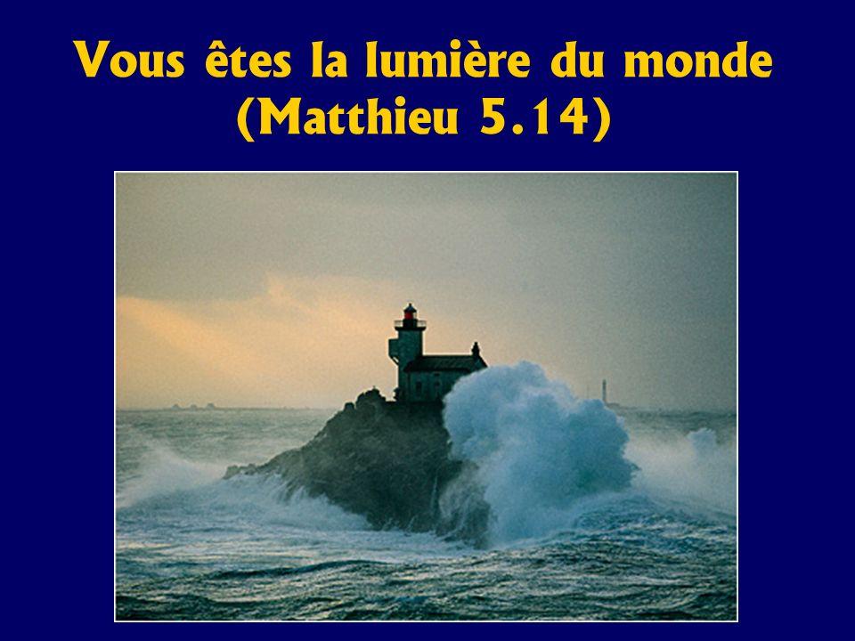 Vous êtes la lumière du monde (Matthieu 5.14)