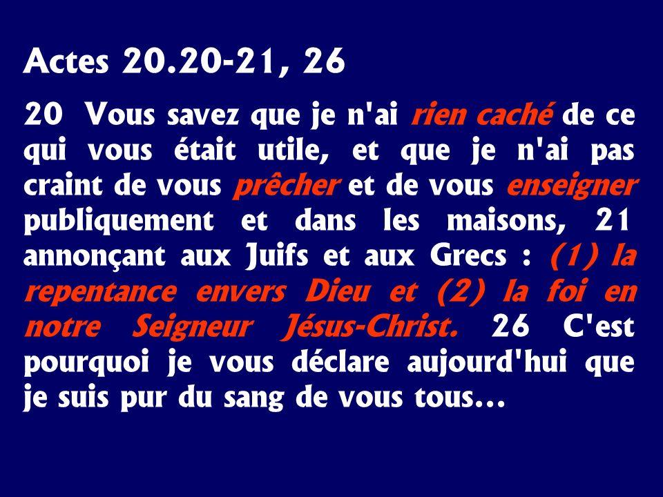 Actes 20.20-21, 26 20 Vous savez que je n'ai rien caché de ce qui vous était utile, et que je n'ai pas craint de vous prêcher et de vous enseigner pub
