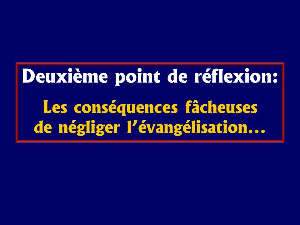 Deuxième point de réflexion: Les conséquences fâcheuses de négliger lévangélisation...