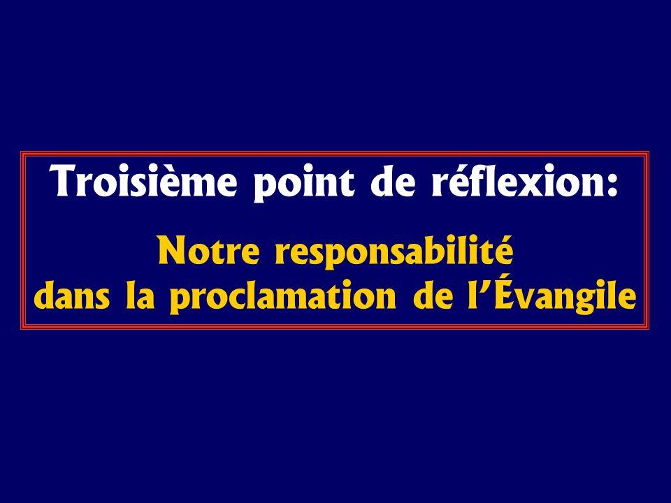 Troisième point de réflexion: Notre responsabilité dans la proclamation de lÉvangile