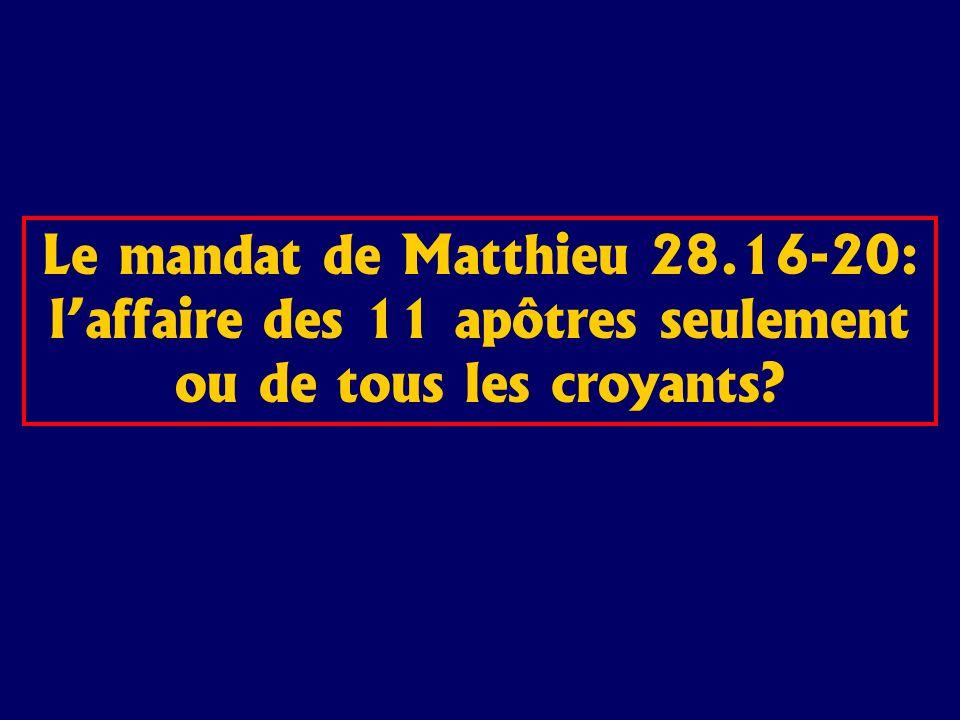 Le mandat de Matthieu 28.16-20: laffaire des 11 apôtres seulement ou de tous les croyants?