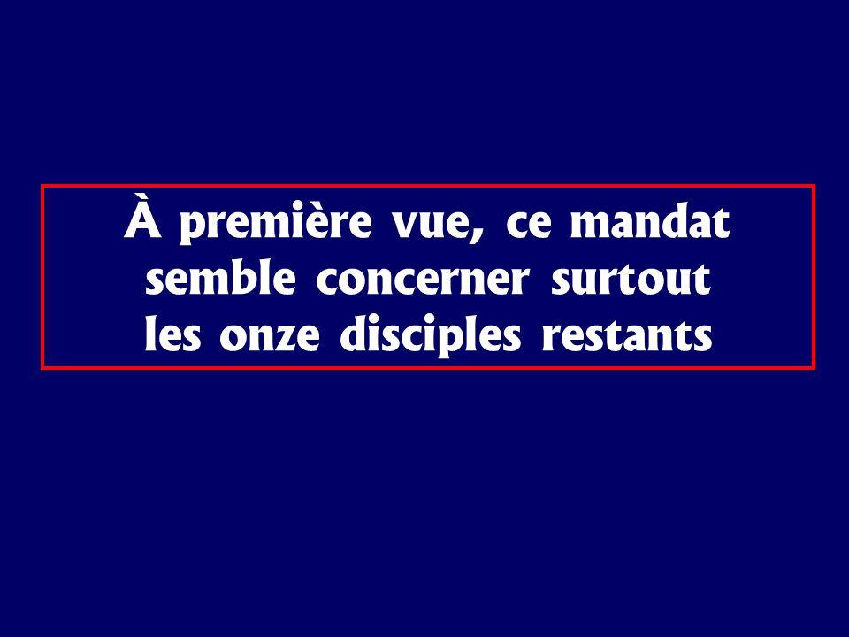 À première vue, ce mandat semble concerner surtout les onze disciples restants