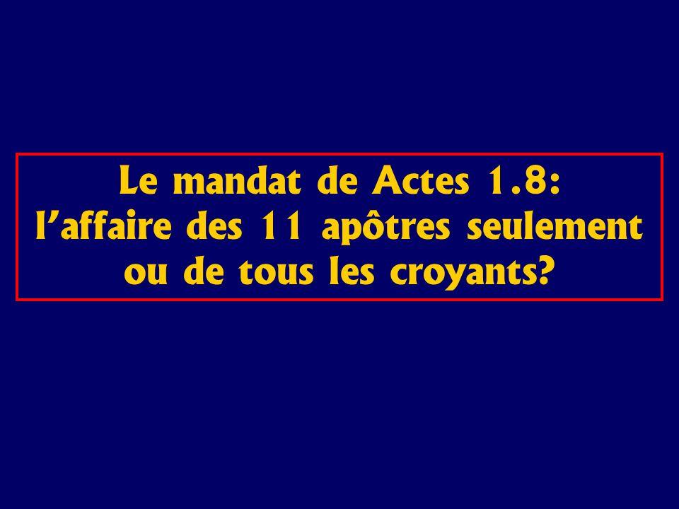Le mandat de Actes 1.8: laffaire des 11 apôtres seulement ou de tous les croyants?