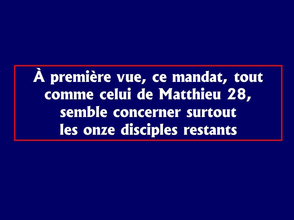 À première vue, ce mandat, tout comme celui de Matthieu 28, semble concerner surtout les onze disciples restants