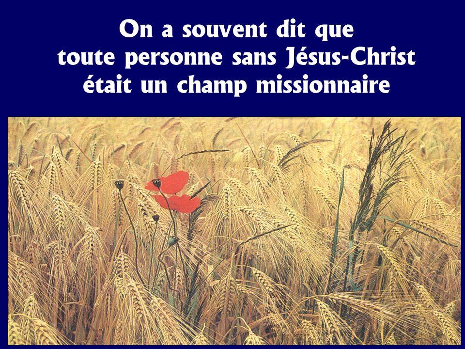 On a souvent dit que toute personne sans Jésus-Christ était un champ missionnaire