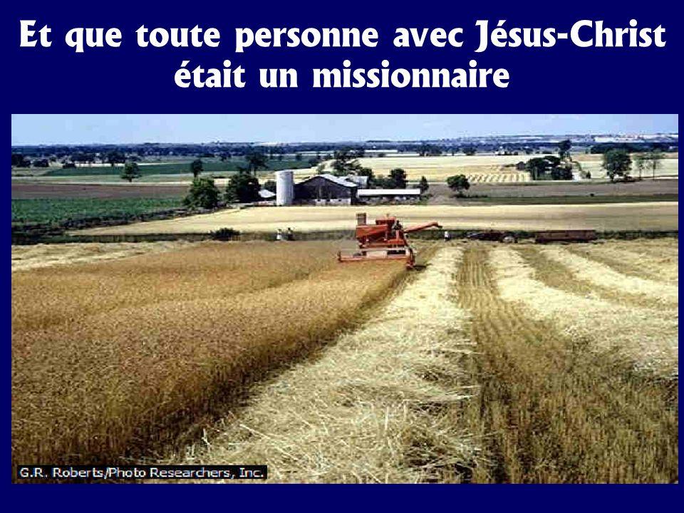 Et que toute personne avec Jésus-Christ était un missionnaire