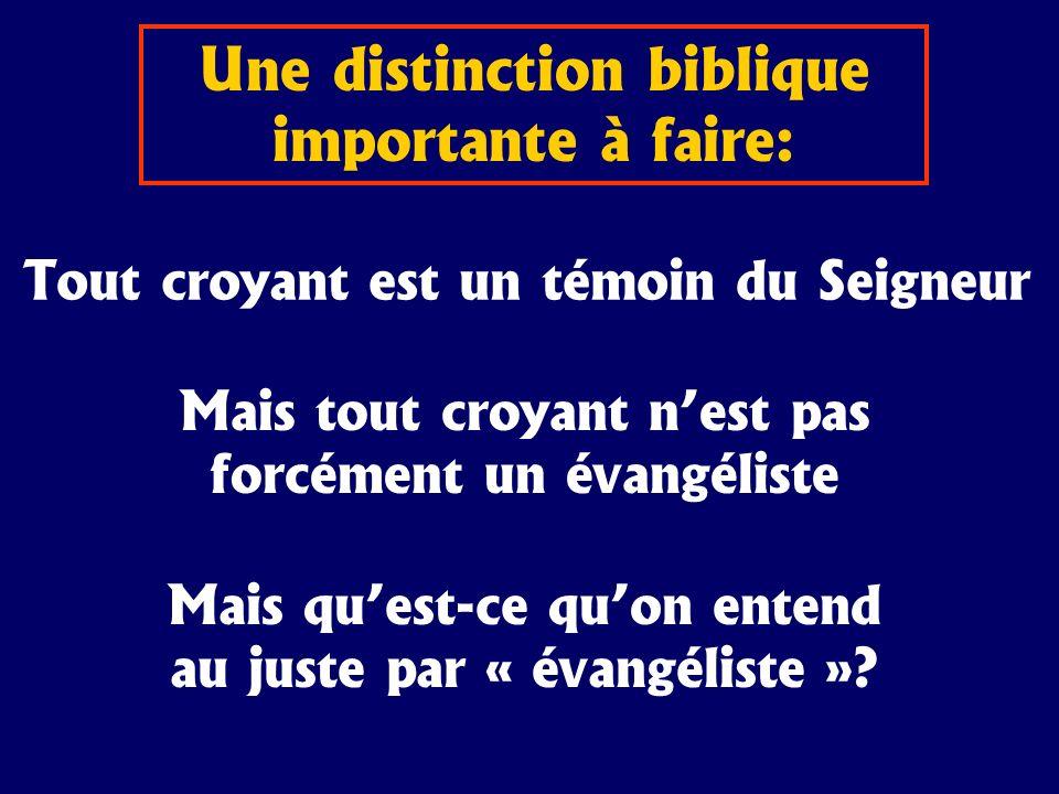 Une distinction biblique importante à faire: Tout croyant est un témoin du Seigneur Mais tout croyant nest pas forcément un évangéliste Mais quest-ce