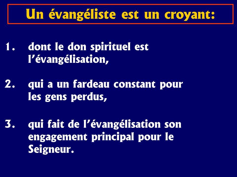 Un évangéliste est un croyant: 1.dont le don spirituel est lévangélisation, 2.qui a un fardeau constant pour les gens perdus, 3.qui fait de lévangélis
