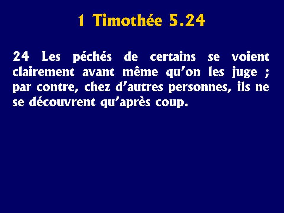 1 Timothée 5.24 24 Les péchés de certains se voient clairement avant même quon les juge ; par contre, chez dautres personnes, ils ne se découvrent qua