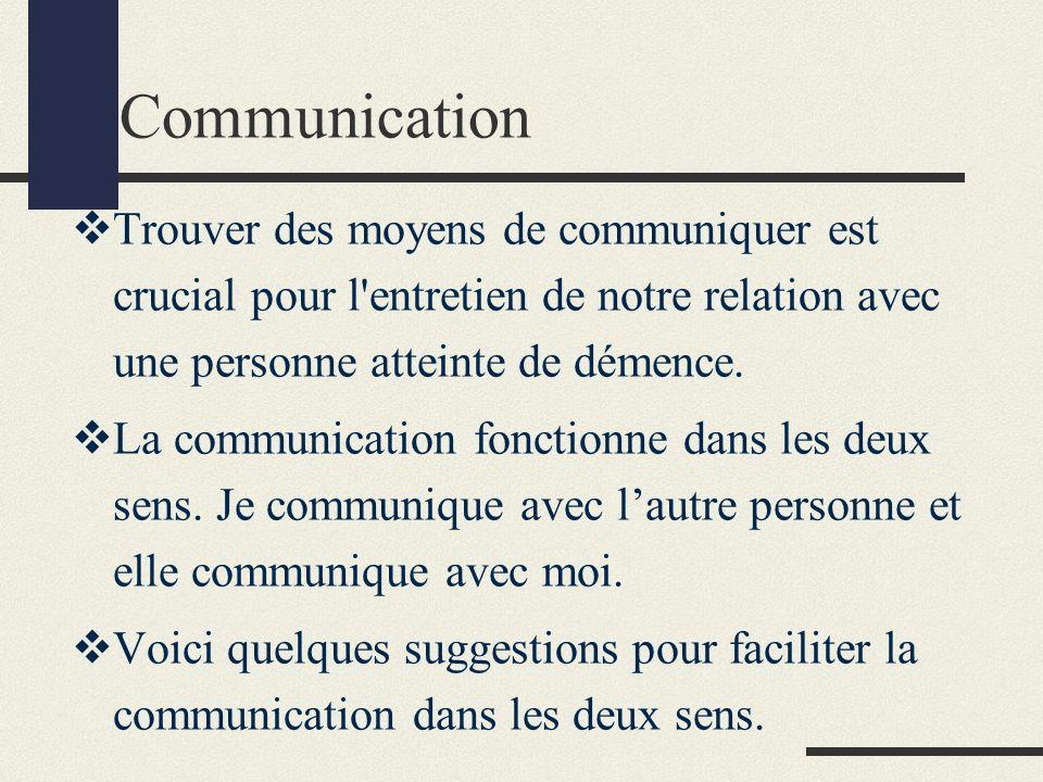 Communication Trouver des moyens de communiquer est crucial pour l entretien de notre relation avec une personne atteinte de démence.