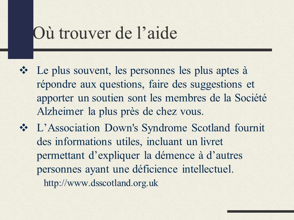 Où trouver de laide Le plus souvent, les personnes les plus aptes à répondre aux questions, faire des suggestions et apporter un soutien sont les membres de la Société Alzheimer la plus près de chez vous.
