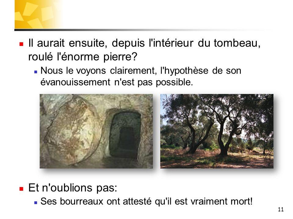 11 Il aurait ensuite, depuis l intérieur du tombeau, roulé l énorme pierre.