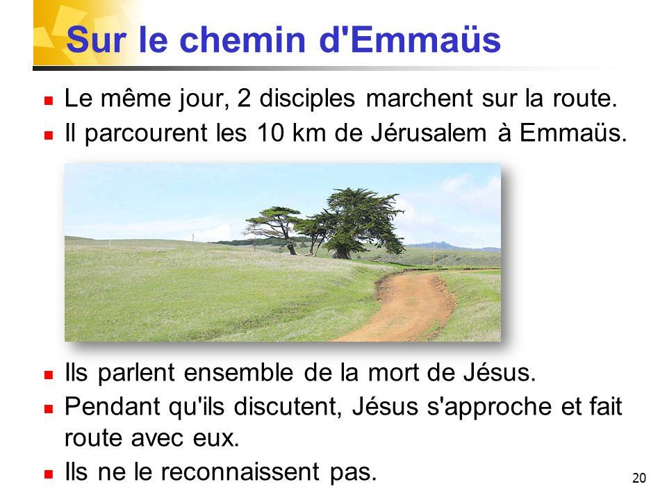20 Sur le chemin d Emmaüs Le même jour, 2 disciples marchent sur la route.