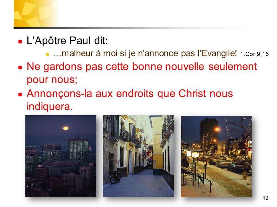 43 L Apôtre Paul dit: …malheur à moi si je n annonce pas l Evangile.