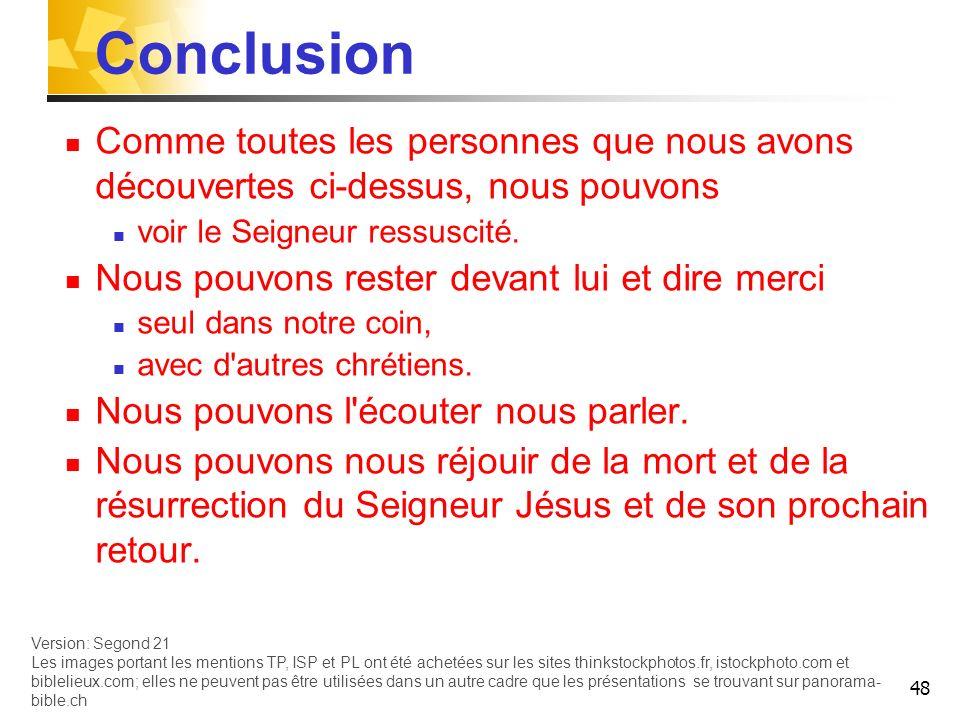 48 Conclusion Comme toutes les personnes que nous avons découvertes ci-dessus, nous pouvons voir le Seigneur ressuscité.