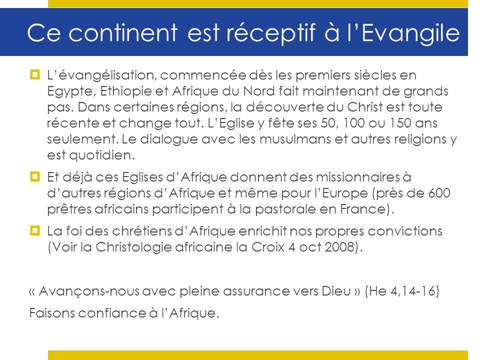 Ce continent est réceptif à lEvangile Lévangélisation, commencée dès les premiers siècles en Egypte, Ethiopie et Afrique du Nord fait maintenant de grands pas.
