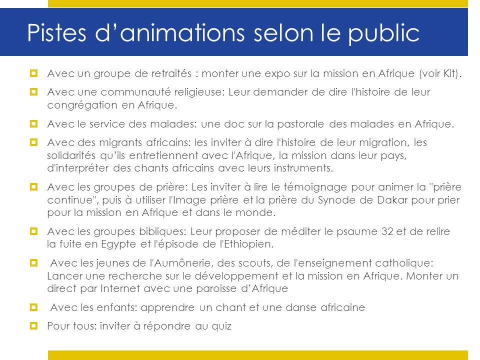 Pistes danimations selon le public Avec un groupe de retraités : monter une expo sur la mission en Afrique (voir Kit).