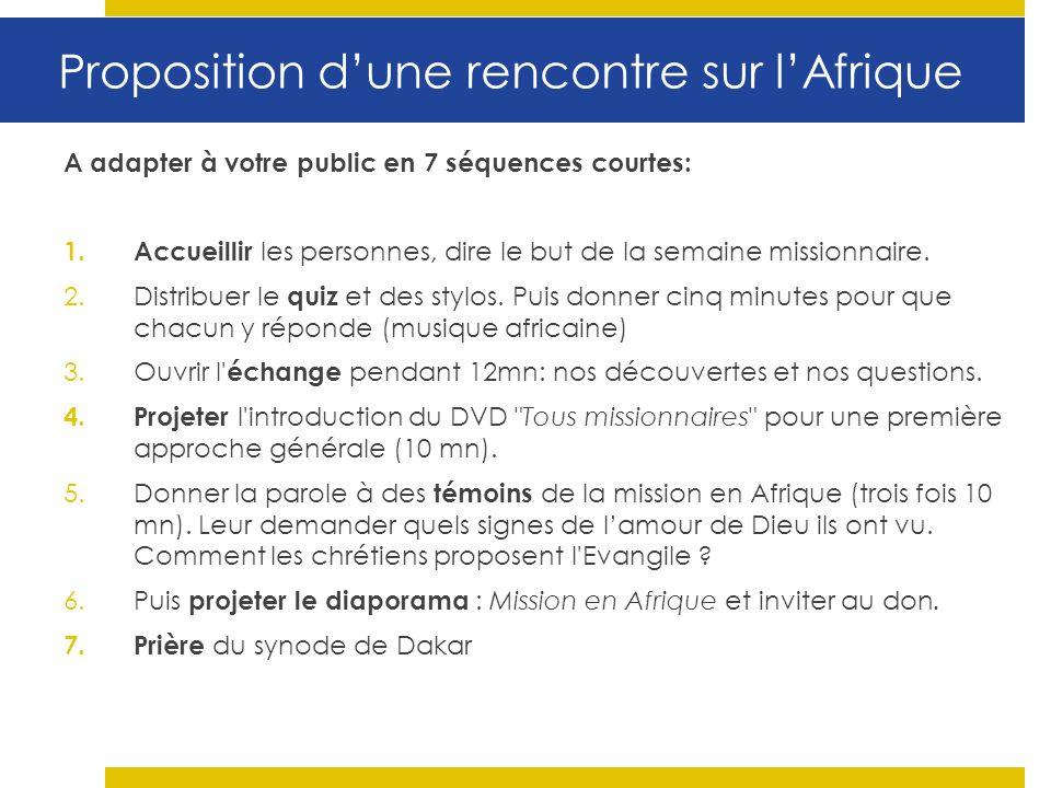 Proposition dune rencontre sur lAfrique A adapter à votre public en 7 séquences courtes: 1.Accueillir les personnes, dire le but de la semaine missionnaire.