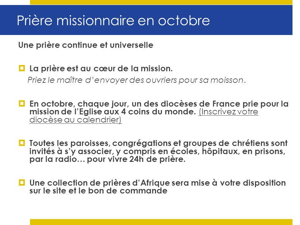 Prière missionnaire en octobre Une prière continue et universelle La prière est au cœur de la mission.