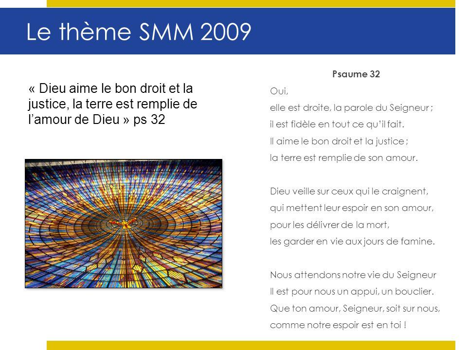 Le thème SMM 2009 Psaume 32 Oui, elle est droite, la parole du Seigneur ; il est fidèle en tout ce quil fait.