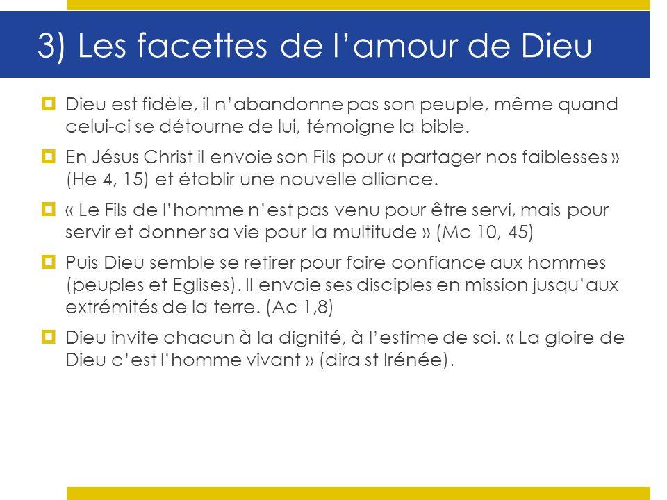 3) Les facettes de lamour de Dieu Dieu est fidèle, il nabandonne pas son peuple, même quand celui-ci se détourne de lui, témoigne la bible.