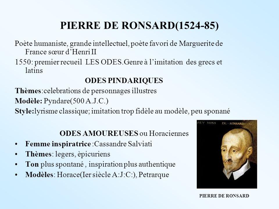 PIERRE DE RONSARD(1524-85) Poète humaniste, grande intellectuel, poète favori de Marguerite de France sœur dHenri II 1550: premier recueil LES ODES.Ge