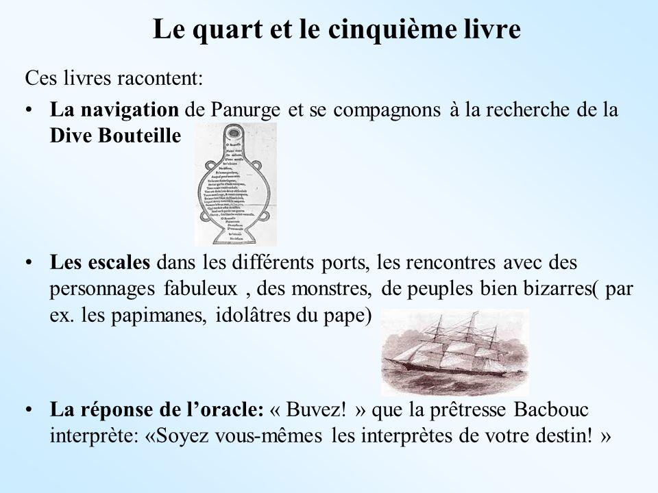 Le quart et le cinquième livre Ces livres racontent: La navigation de Panurge et se compagnons à la recherche de la Dive Bouteille Les escales dans le
