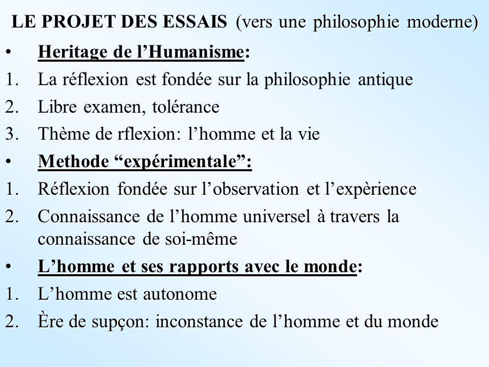 vers une philosophie moderne) LE PROJET DES ESSAIS (vers une philosophie moderne) Heritage de lHumanisme: 1.La réflexion est fondée sur la philosophie