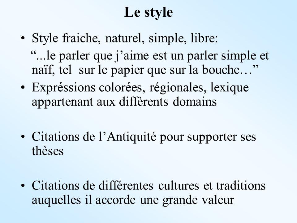 Le style Style fraiche, naturel, simple, libre:...le parler que jaime est un parler simple et naïf, tel sur le papier que sur la bouche… Expréssions c