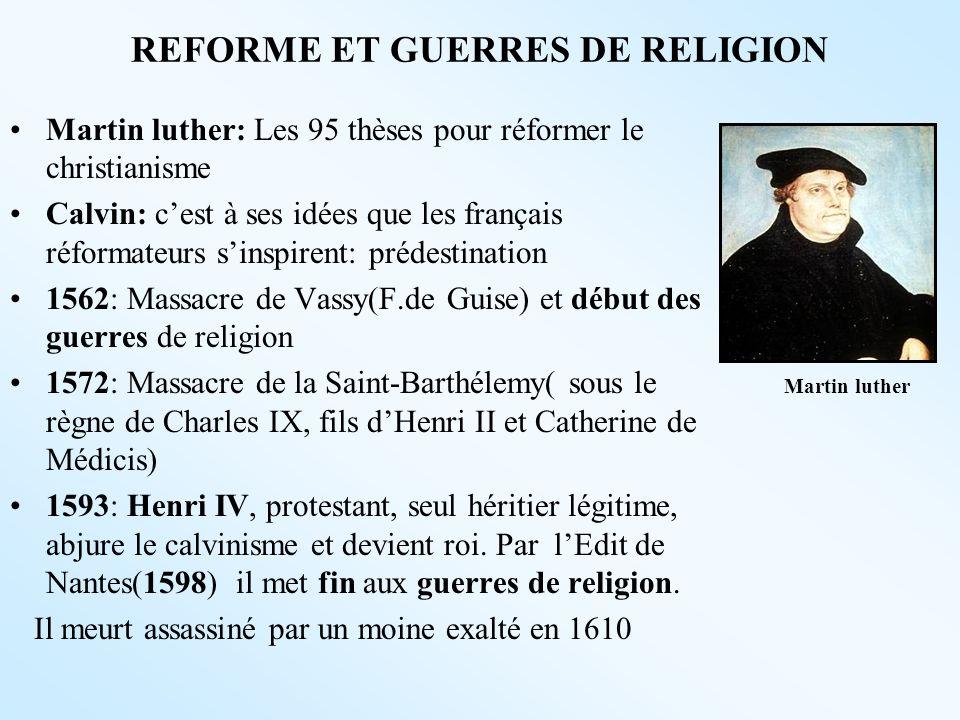 REFORME ET GUERRES DE RELIGION Martin luther: Les 95 thèses pour réformer le christianisme Calvin: cest à ses idées que les français réformateurs sins