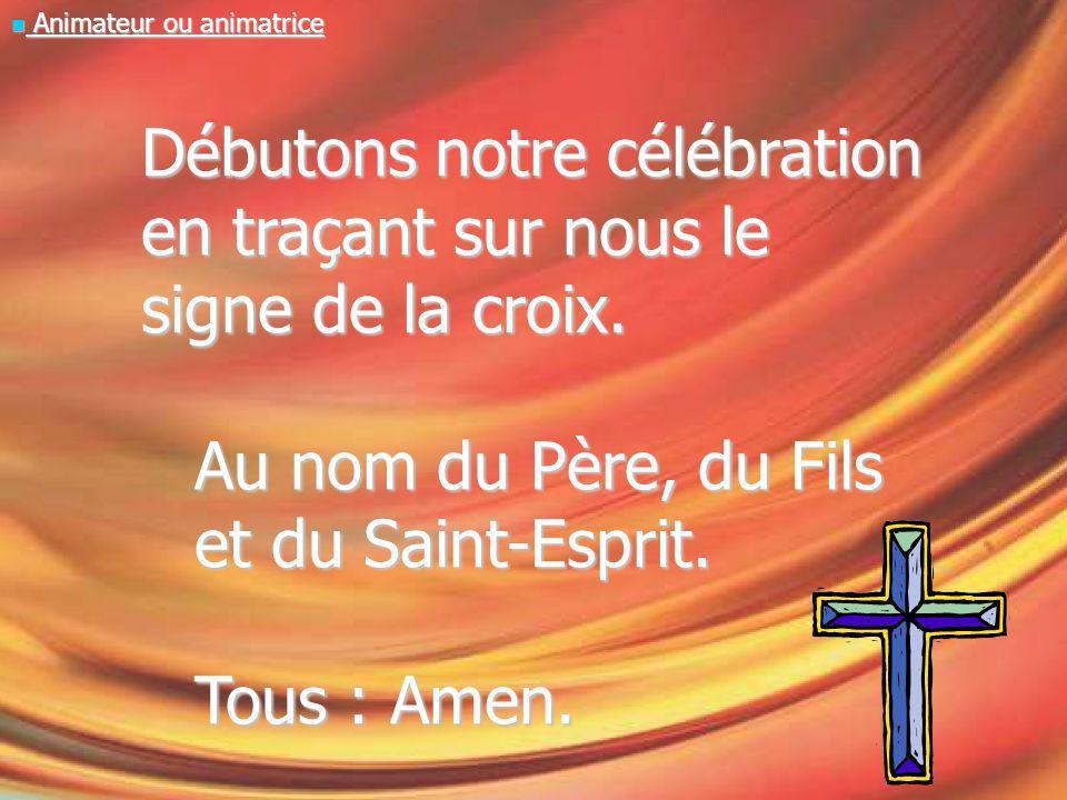 Débutons notre célébration en traçant sur nous le signe de la croix.